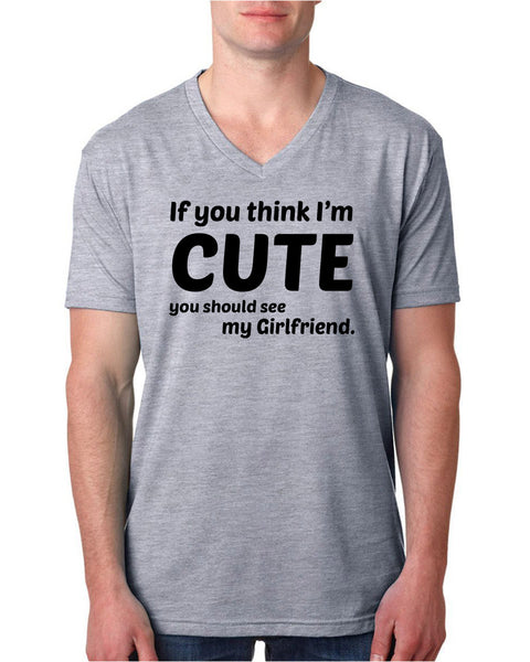 If you think I'm cute you should see my girlfriend V Neck T Shirt