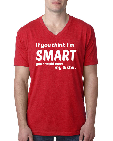 If you think I'm smart you should meet my sister  V Neck T Shirt