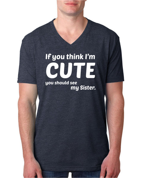If you think I'm cute you should see my sister  V Neck T Shirt