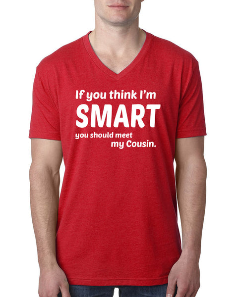 If you think I'm smart you should meet my cousin V Neck T Shirt