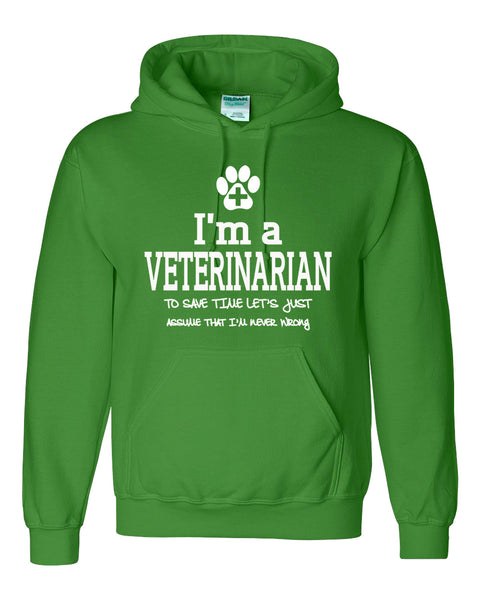 I am a veterinarian to save time let's just assume that I am never wrong Hoodie