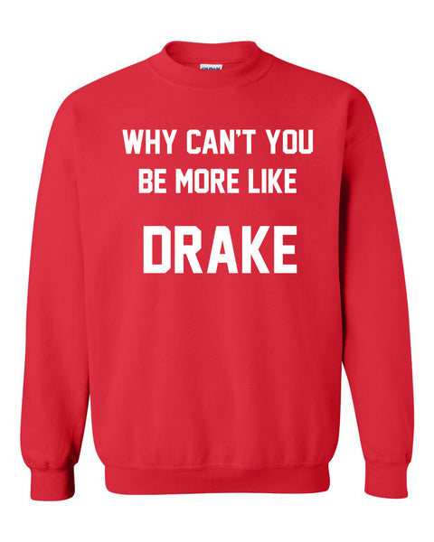 Why can't you be more like drake Crewneck Sweatshirt