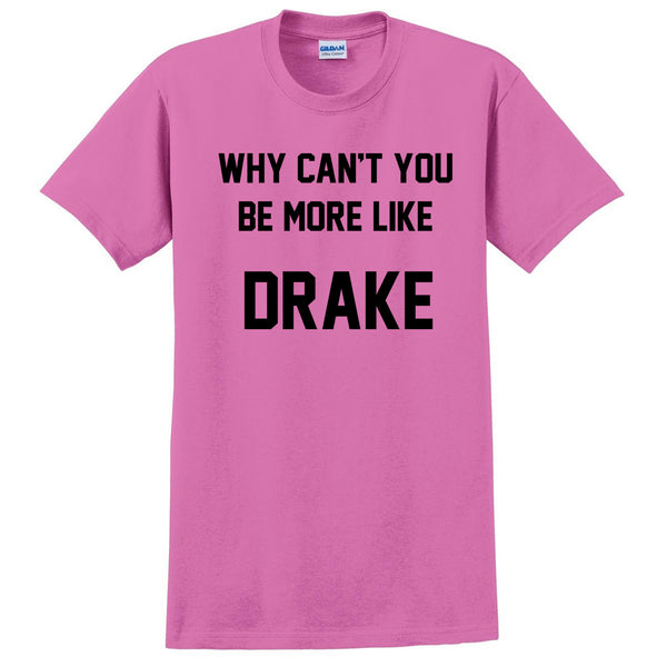 why can't you be more like drake T Shirt