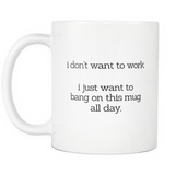 michael scott the office i don't want to work i just want to bang on this mug all day coffee mug