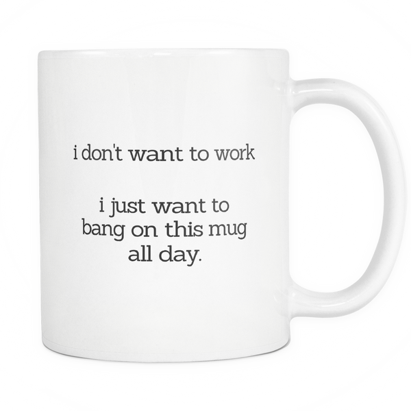I Don't Want To Work - White Mug - MyGearGlobal