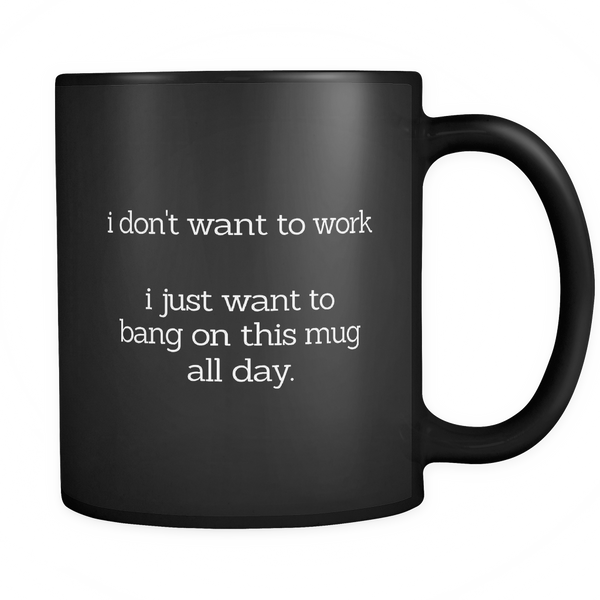 I Don't Want To Work - Black Mug - MyGearGlobal