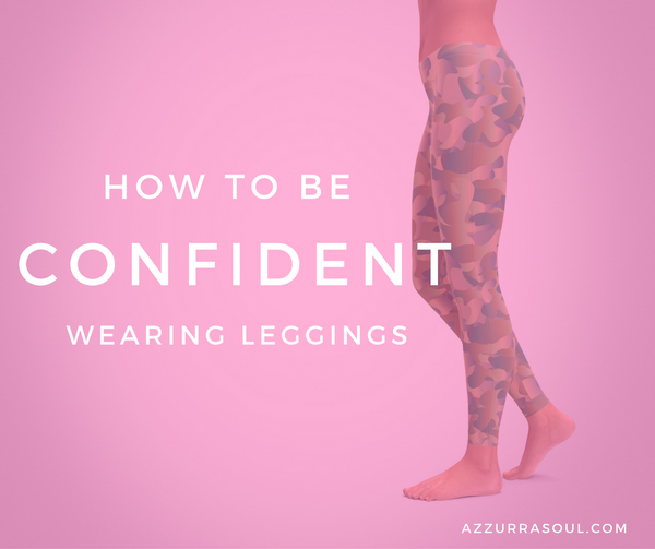 How to be confident wearing leggings