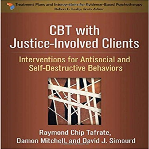 CBT with Justice-Involved Clients: Interventions for Antisocial and Self-Destructive Behavior