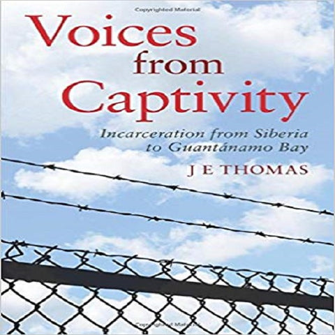 Voices from Captivity: Incarceration from Siberia to Guantánamo Bay
