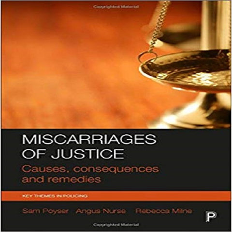 Miscarriages of Justice: Causes, Consequences and Remedies (Key Themes in Policing)