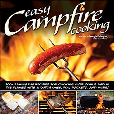 Easy Campfire Cooking: 200+ Family Fun Recipes for Cooking Over Coals and In the Flames