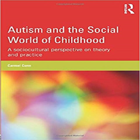 Autism and the Social World of Childhood: A Sociocultural Perspective on Theory and Pract