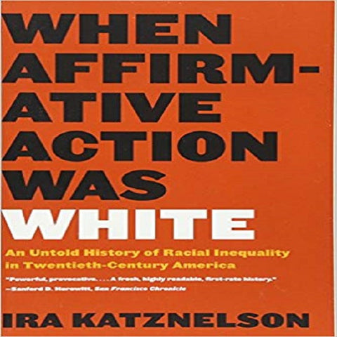When Affirmative Action Was White: An Untold History of Racial Inequality in 20th Century