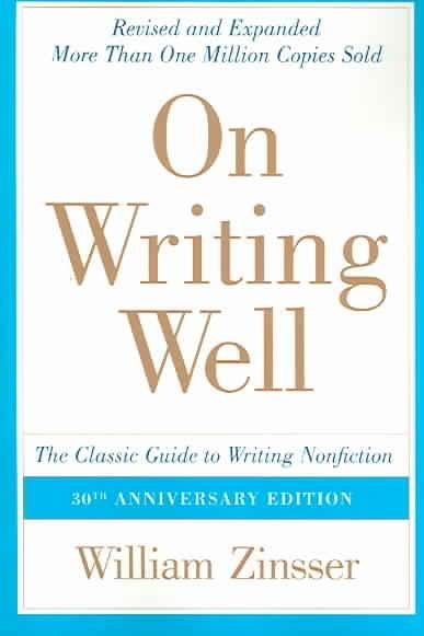 On Writing Well: The Classic Guide to Writing Nonfiction (ON WRITING WELL)