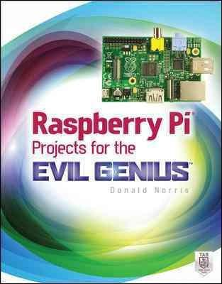 Raspberry Pi Projects for the Evil Genius (Evil Genius)