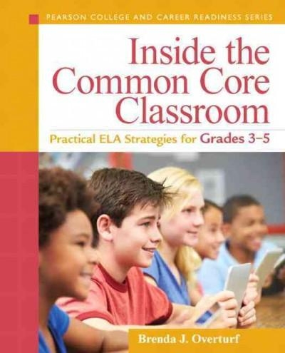 Inside the Common Core Classroom: Practical ELA Strategies for Grades 3-5 (Pearson College and Career Readiness)