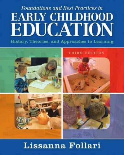 Foundations and Best Practices in Early Childhood Education: History, Theories, and Approaches to Learning