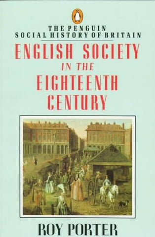 English Society in the Eighteenth Century (Penguin Social History of Britain)