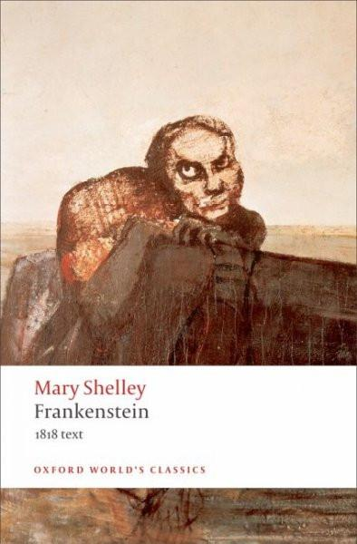 Frankenstein: Or the Modern Prometheus - The 1818 Text (Oxford World's Classics)