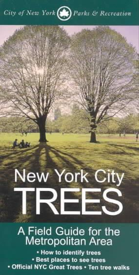 New York City Trees: A Field Guide for the Metropolitan Area: New York City Trees