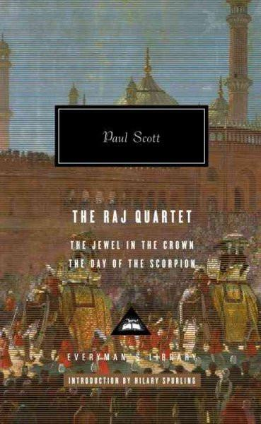 The Raj Quartet: The Jewel in the Crown, the Day of the Scorpion (Everyman's Library (Cloth))