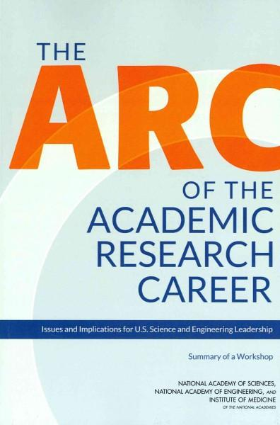 The Arc of the Academic Research Career: Issues and Implications for U.S. Science and Leadership: Summary of a Workshop