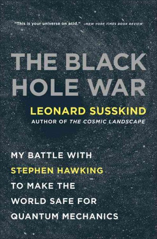 The Black Hole War: My Battle With Stephen Hawking to Make the World Safe for