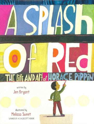 A Splash of Red: The Life and Art of Horace Pippin (Orbis Pictus Award for Outstanding No