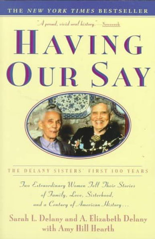 Having Our Say: The Delaney Sister's First 100 Years