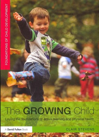 The Growing Child: Laying the Foundations of Active Learning and Physical Health (Foundations of Child Development)