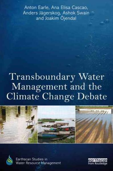 Transboundary Water Management and the Climate Change Debate (Earthscan Studies in Water Resource Management)