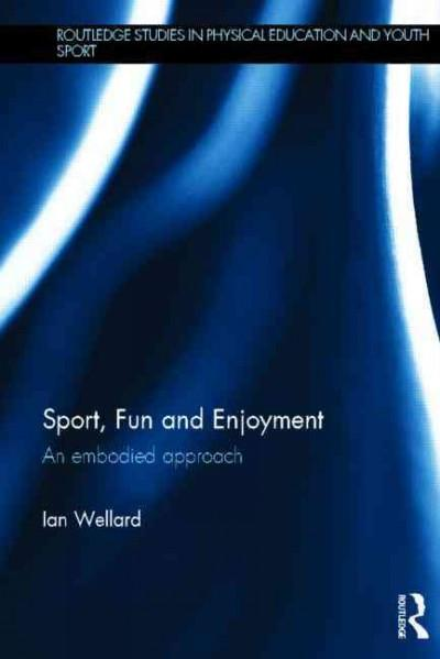 Sport, Fun and Enjoyment: An Embodied Approach (Routledge Studies in Physical Education and Youth Sport)