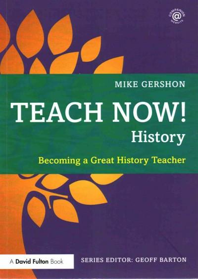 Teach Now! History: Becoming a Great History Teacher (Teach Now!)