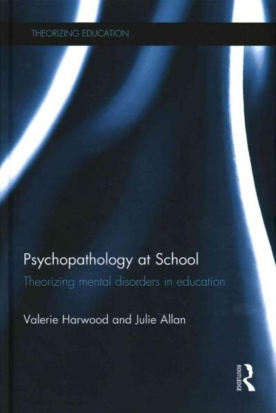Psychopathology at School: Theorising Education and Mental Disorder (Theorising Education)
