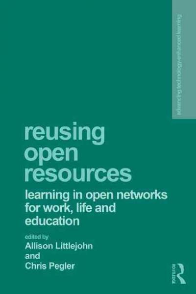 Reusing Open Resources: Learning in Open Networks for Work, Life and Education (Advancing Technology-Enhanced Learning)