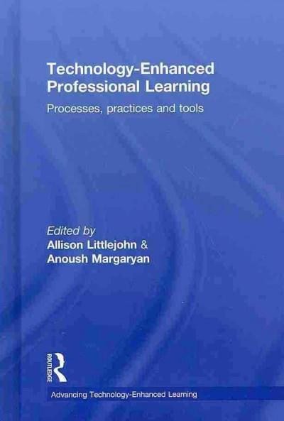 Technology-Enhanced Professional Learning: Processes, Practices, and Tools (Advancing Technology-Enhanced Learning)
