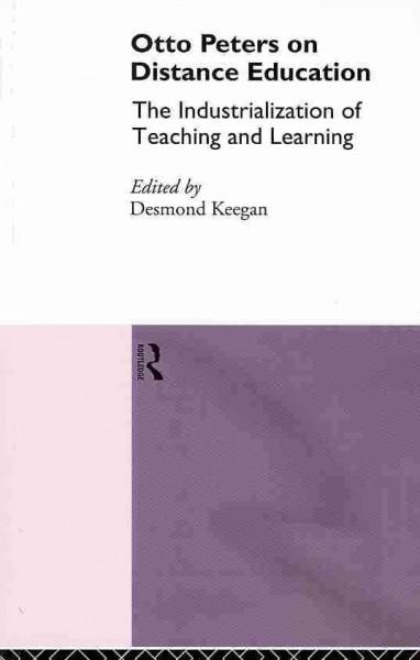Otto Peters on Distance Education: The Industrialization of Teaching and Learning (Routledge Studies in Distance Education)