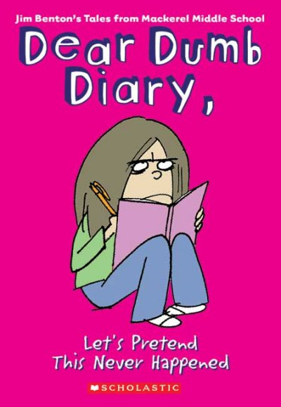 Let's Pretend This Never Happened: Jim Benton's Tales From Mackerel Middle School (Dear Dumb Diary)