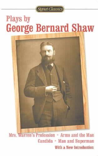 Plays by George Bernard Shaw: Mrs. Warren's Profession/Arms and the Man/Candida/Man and Superman