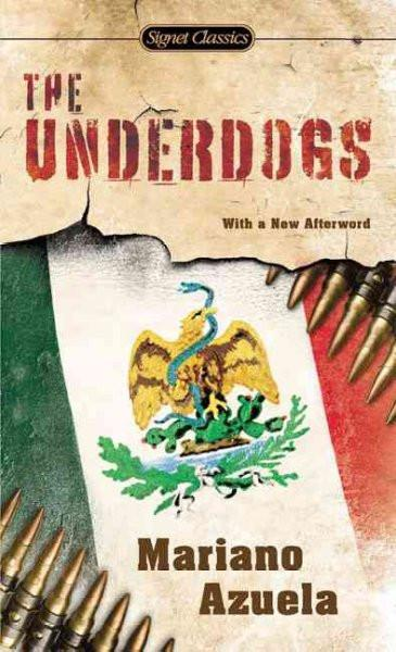The Underdogs: A Novel of the Mexican Revolution (Signet Classics)