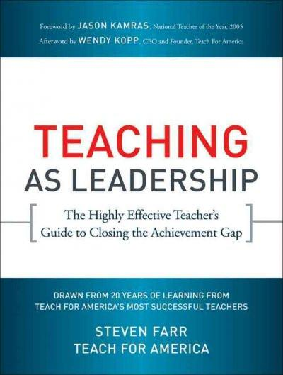 Teaching As Leadership: The Highly Effective Teacher's Guide to Closing the Achievement Gap