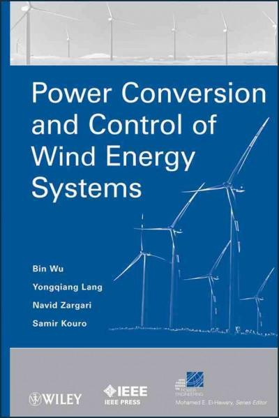 Power Conversion and Control of Wind Energy Systems (I E E Power Engineering Series): Power Conversion and Control of Wind Energy Systems
