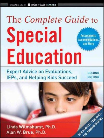 The Complete Guide to Special Education: Proven Advice on Evaluations, IEPs, and Helping Kids Succeed