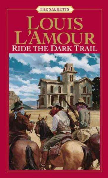 Ride the Dark Trail (The Sacketts)