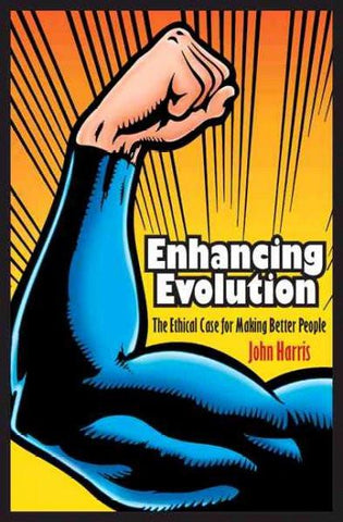 Enhancing Evolution: The Ethical Case for Making Better People: Enhancing Evolution