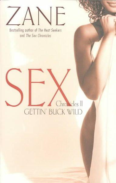 Gettin' Buck Wild: Sex Chronicles II (Sex Chronicles)