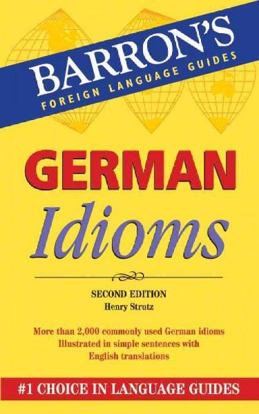 German Idioms (GERMAN) (Barron's Foreign Language Guides)