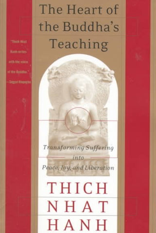 The Heart of the Buddha's Teaching: Transforming Suffering into Peace, Joy, & Liberation