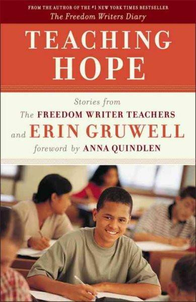 Teaching Hope: Stories from the Freedom Writers Teachers and Erin Gruwell