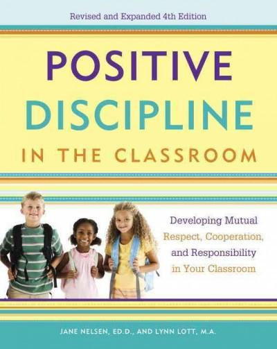 Positive Discipline in the Classroom: Developing Mutual Respect, Cooperation, and Responsibility in Your Classroom (Positive Discipline)